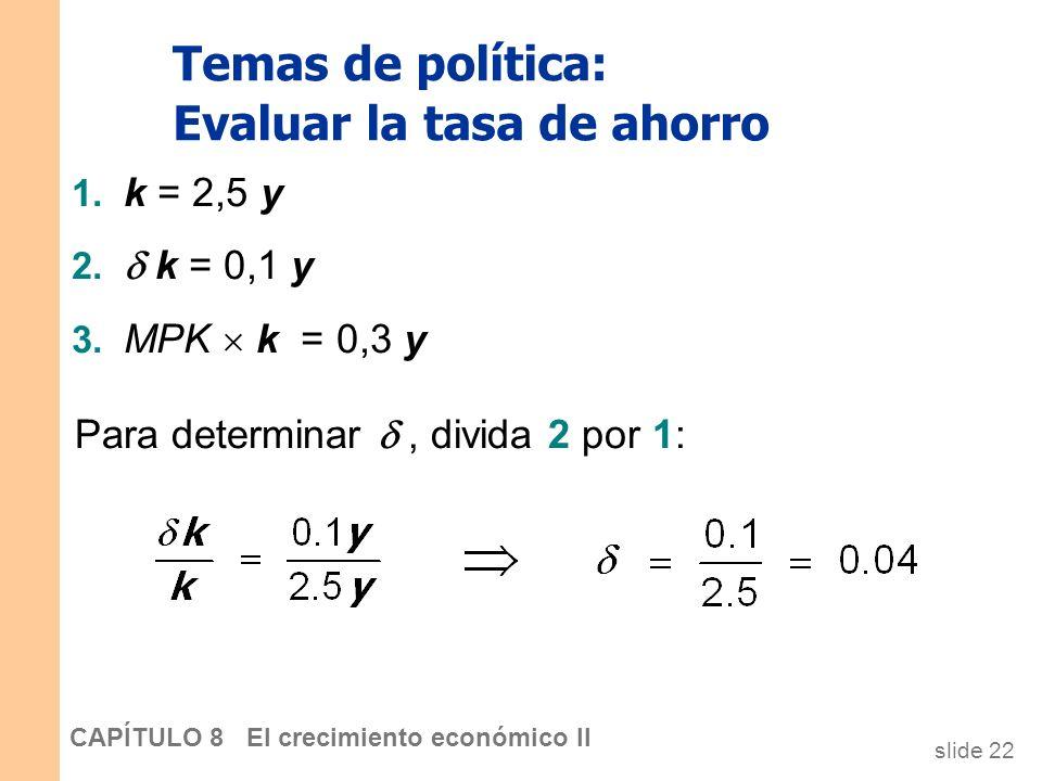 slide 21 CAPÍTULO 8 El crecimiento económico II Temas de política: Evaluar la tasa de ahorro Para estimar (MPK ), utilice tres datos de la economía de