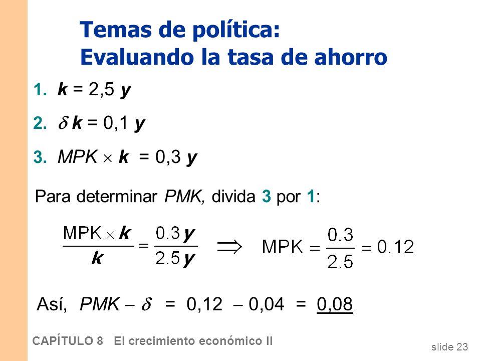 slide 22 CAPÍTULO 8 El crecimiento económico II Temas de política: Evaluar la tasa de ahorro 1. k = 2,5 y 2. k = 0,1 y 3. MPK k = 0,3 y Para determina