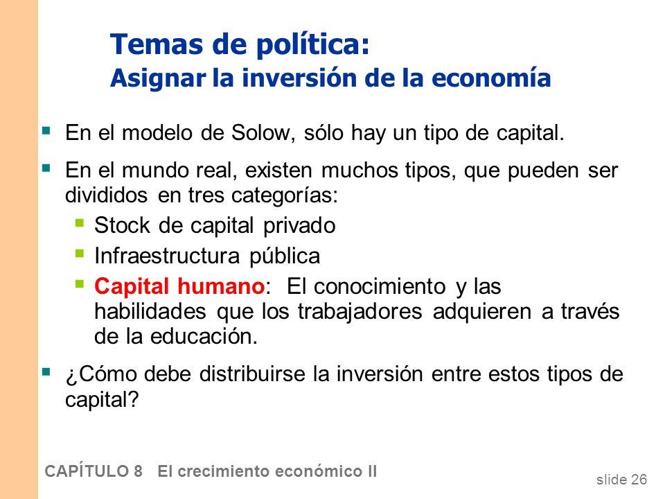 slide 25 CAPÍTULO 8 El crecimiento económico II Temas de política: Cómo aumentar la tasa de ahorro Reducir el déficit presupuestario del gobierno (o a