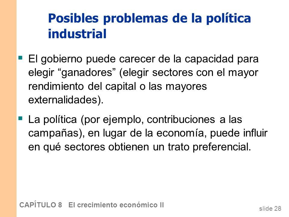 slide 27 CAPÍTULO 8 El crecimiento económico II Temas de política: Asignar la inversión de la economía Dos puntos de vista: 1.Igualar el tratamiento i