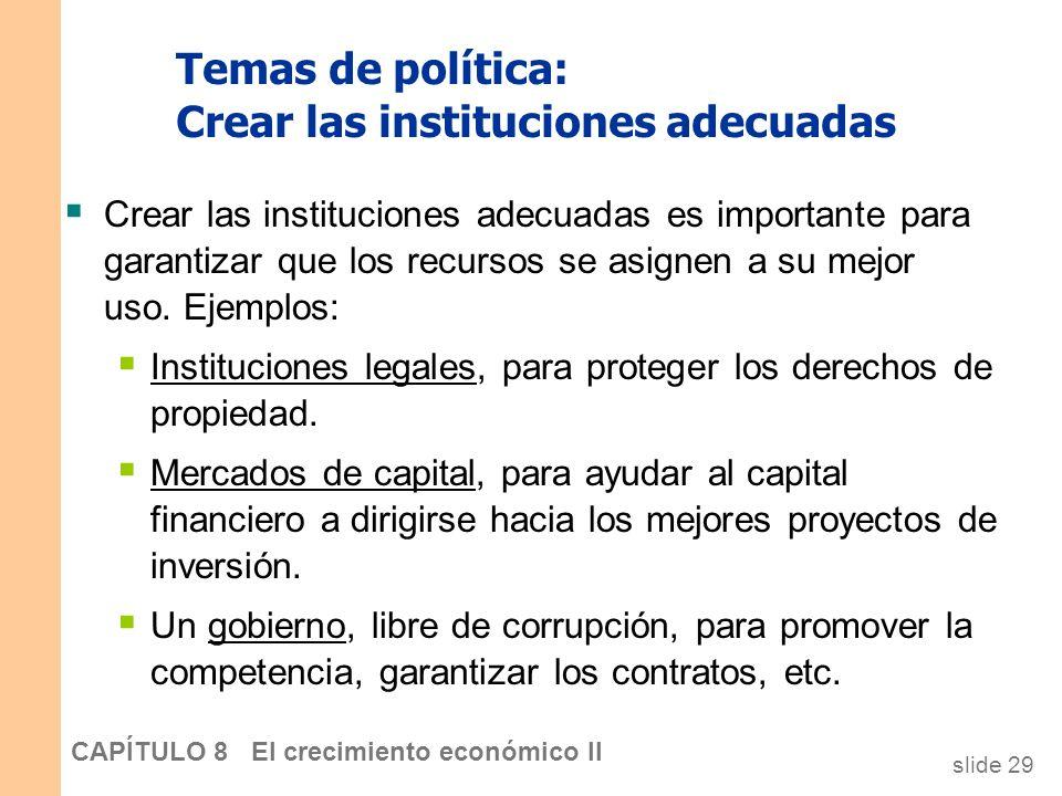 slide 28 CAPÍTULO 8 El crecimiento económico II Posibles problemas de la política industrial El gobierno puede carecer de la capacidad para elegir gan