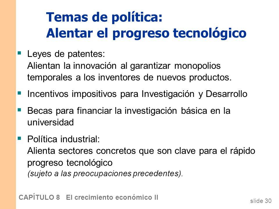 slide 29 CAPÍTULO 8 El crecimiento económico II Temas de política: Crear las instituciones adecuadas Crear las instituciones adecuadas es importante p