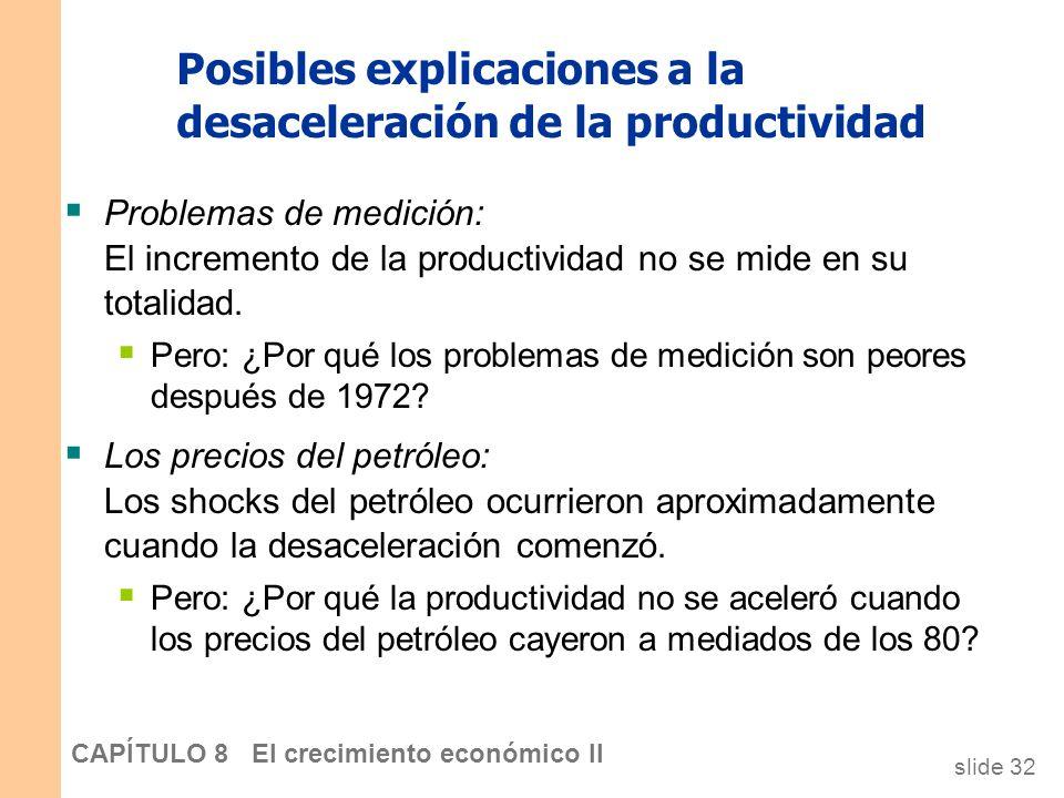 slide 31 CAPÍTULO 8 El crecimiento económico II CASO PRÁCTICO: La desaceleración de la productividad 1,5 1,8 2,6 2,3 2,0 1,6 1,8 2,2 2,4 8,2 4,9 5,7 4