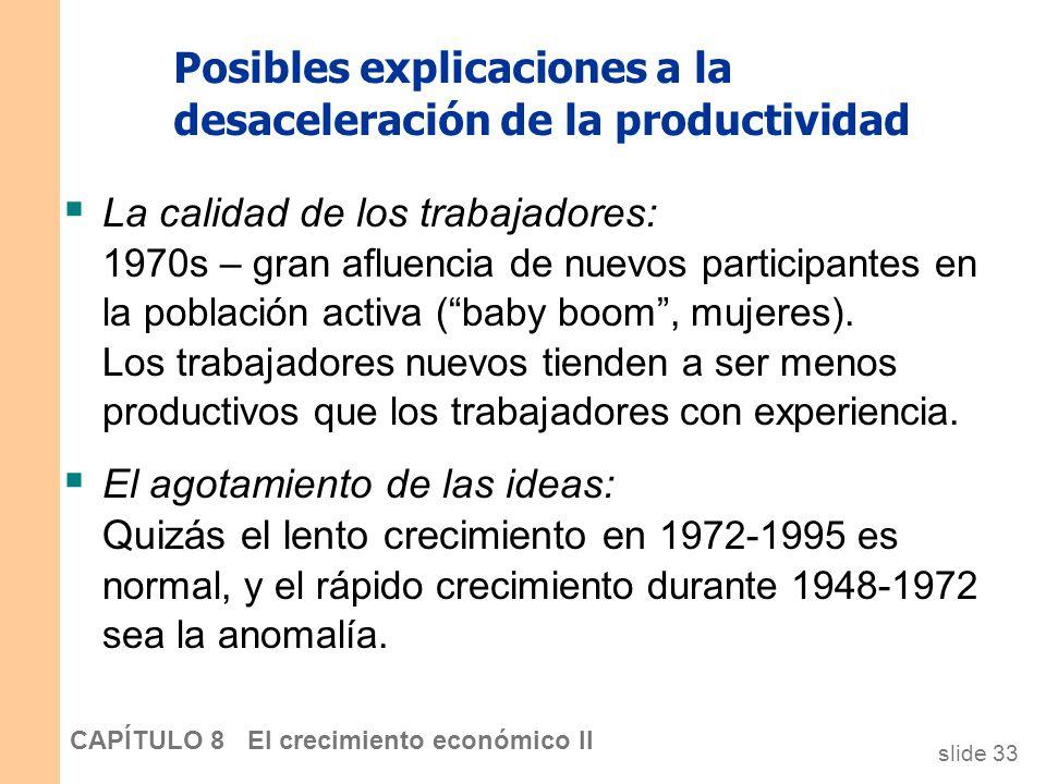 slide 32 CAPÍTULO 8 El crecimiento económico II Posibles explicaciones a la desaceleración de la productividad Problemas de medición: El incremento de