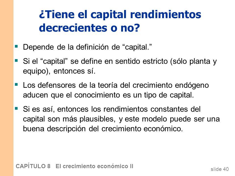 slide 39 CAPÍTULO 8 El crecimiento económico II El modelo básico K = s Y K Si s A >, entonces la renta crece eternamente y la inversión es el motor de