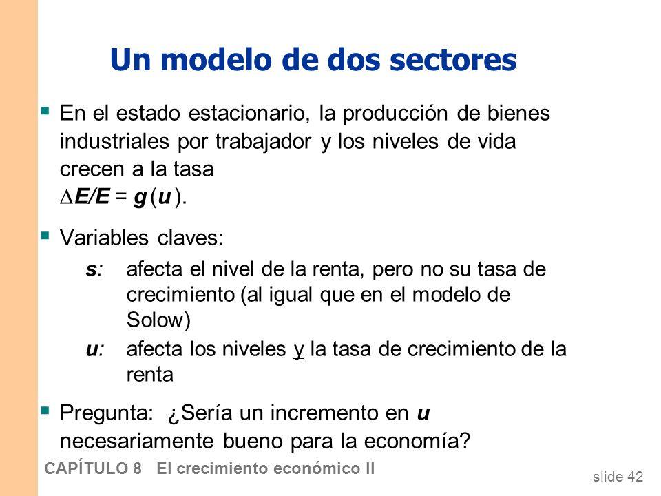 slide 41 CAPÍTULO 8 El crecimiento económico II Un modelo de dos sectores Dos sectores: Industria: empresas que producen bienes. Investigación: univer