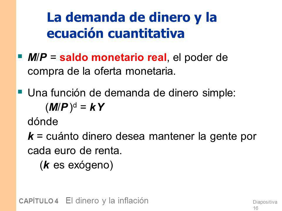 Diapositiva 15 CAPÍTULO 4 El dinero y la inflación La ecuación cuantitativa La ecuación cuantitativa M V = P Y proviene de la anterior definición de v