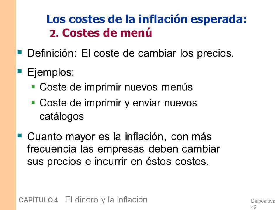Diapositiva 48 CAPÍTULO 4 El dinero y la inflación Los costes de la inflación esperada: 1. Coste en suela de zapatos Definición: los costes e inconven