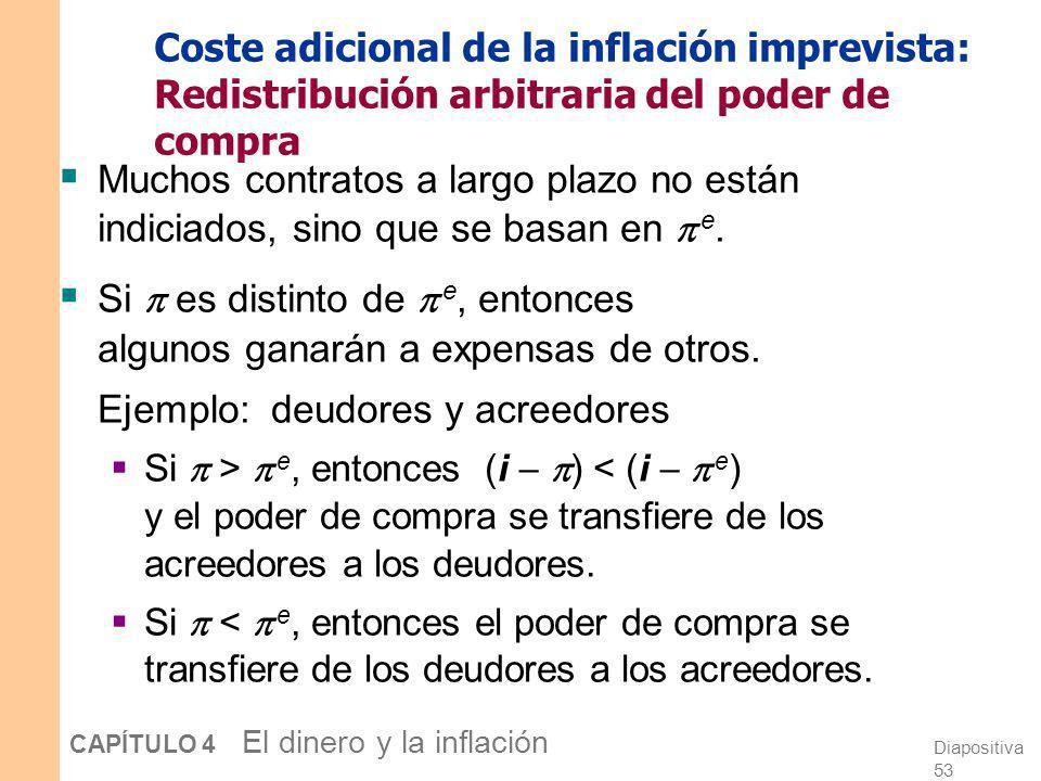 Diapositiva 52 CAPÍTULO 4 El dinero y la inflación Los costes de la inflación esperada: 5. Incomodidad general La inflación hace más difícil comparar
