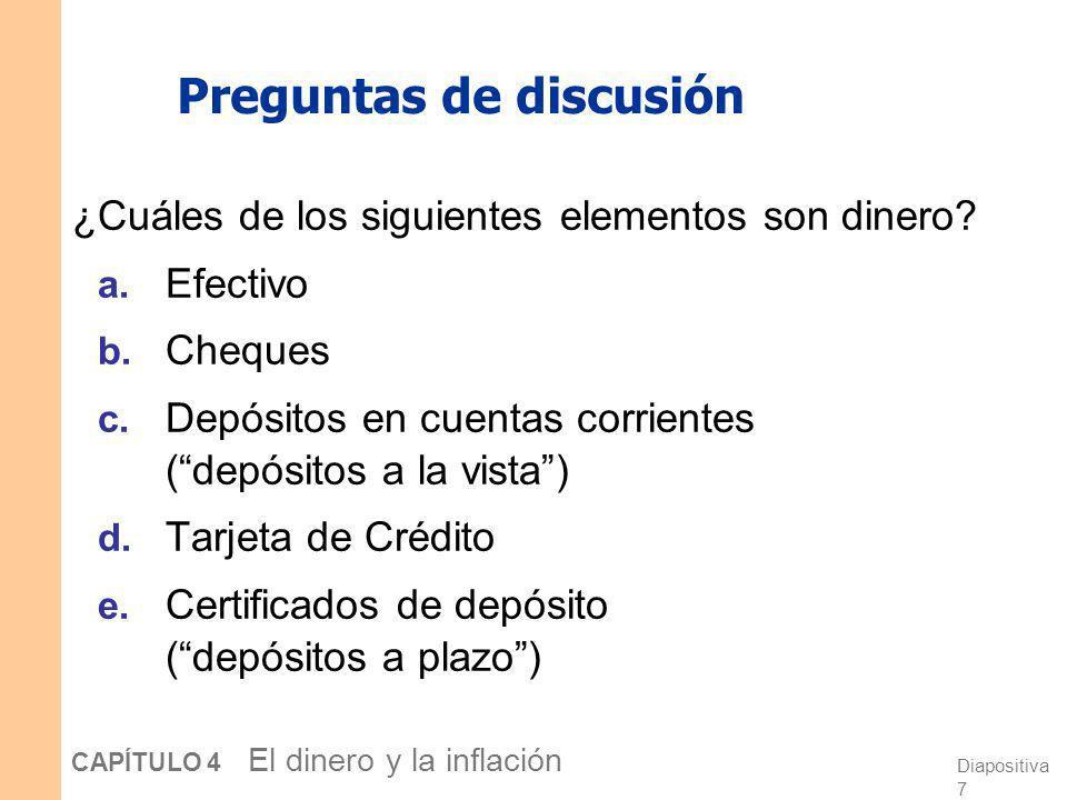 Diapositiva 6 CAPÍTULO 4 El dinero y la inflación Dinero: Tipos 1. Dinero fiduciario no tiene valor intrínseco ejemplo: el papel moneda que utilizamos