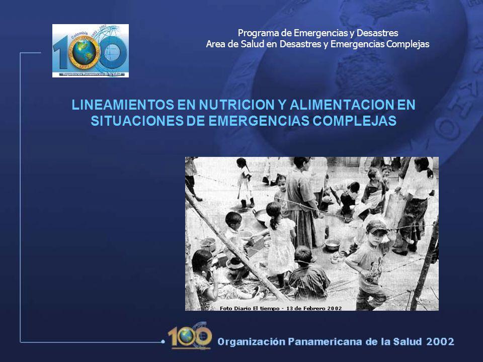 LINEAMIENTOS EN NUTRICION Y ALIMENTACION EN SITUACIONES DE EMERGENCIAS COMPLEJAS Programa de Emergencias y Desastres Area de Salud en Desastres y Emergencias Complejas