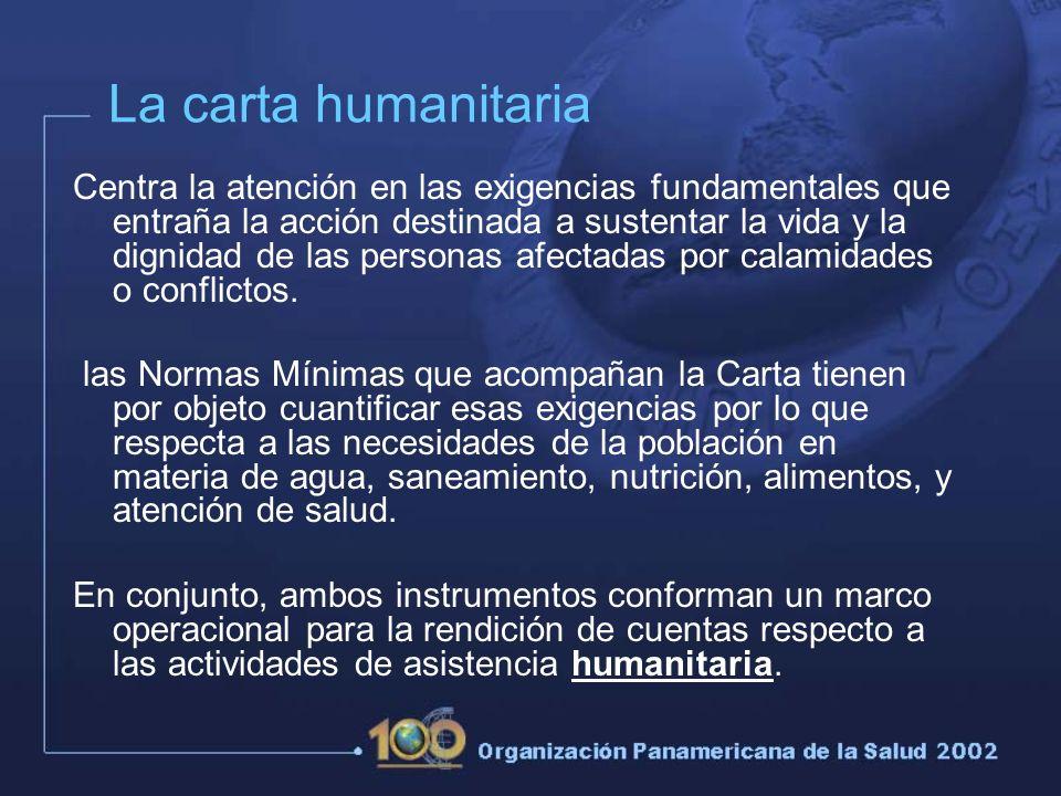 La carta humanitaria Centra la atención en las exigencias fundamentales que entraña la acción destinada a sustentar la vida y la dignidad de las personas afectadas por calamidades o conflictos.