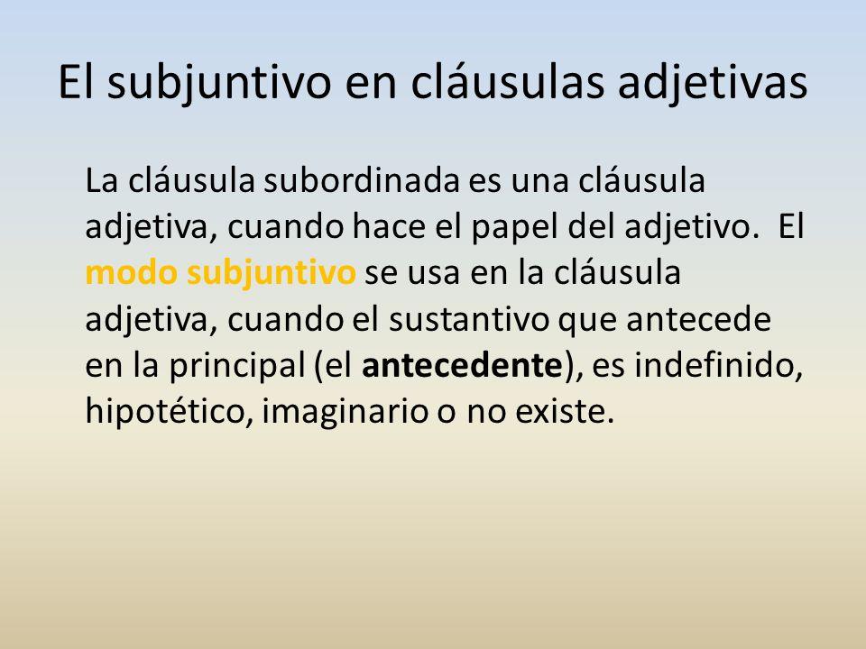 La cláusula subordinada es una cláusula adjetiva, cuando hace el papel del adjetivo. El modo subjuntivo se usa en la cláusula adjetiva, cuando el sust