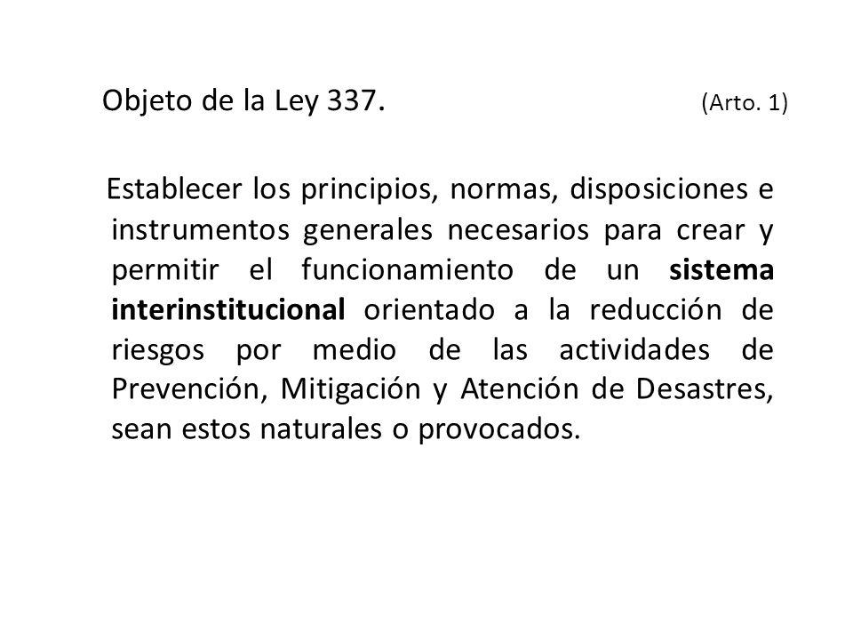 Objeto de la Ley 337. (Arto. 1) Establecer los principios, normas, disposiciones e instrumentos generales necesarios para crear y permitir el funciona