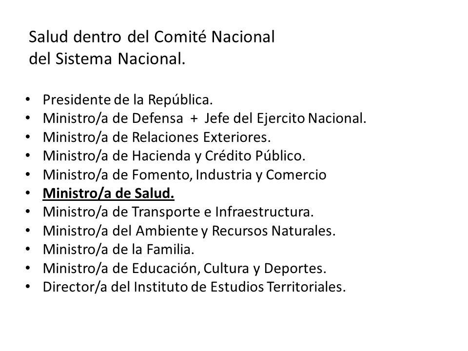 Salud dentro del Comité Nacional del Sistema Nacional. Presidente de la República. Ministro/a de Defensa + Jefe del Ejercito Nacional. Ministro/a de R