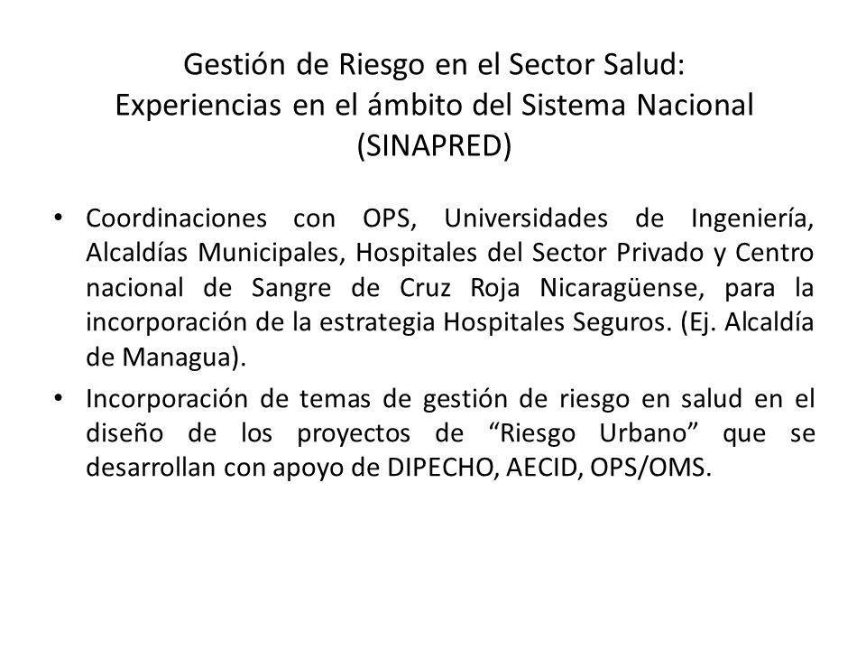 Gestión de Riesgo en el Sector Salud: Experiencias en el ámbito del Sistema Nacional (SINAPRED) Coordinaciones con OPS, Universidades de Ingeniería, A