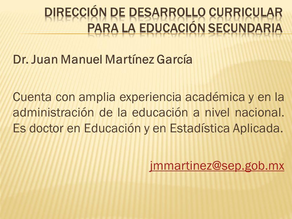 Dr. Juan Manuel Martínez García Cuenta con amplia experiencia académica y en la administración de la educación a nivel nacional. Es doctor en Educació