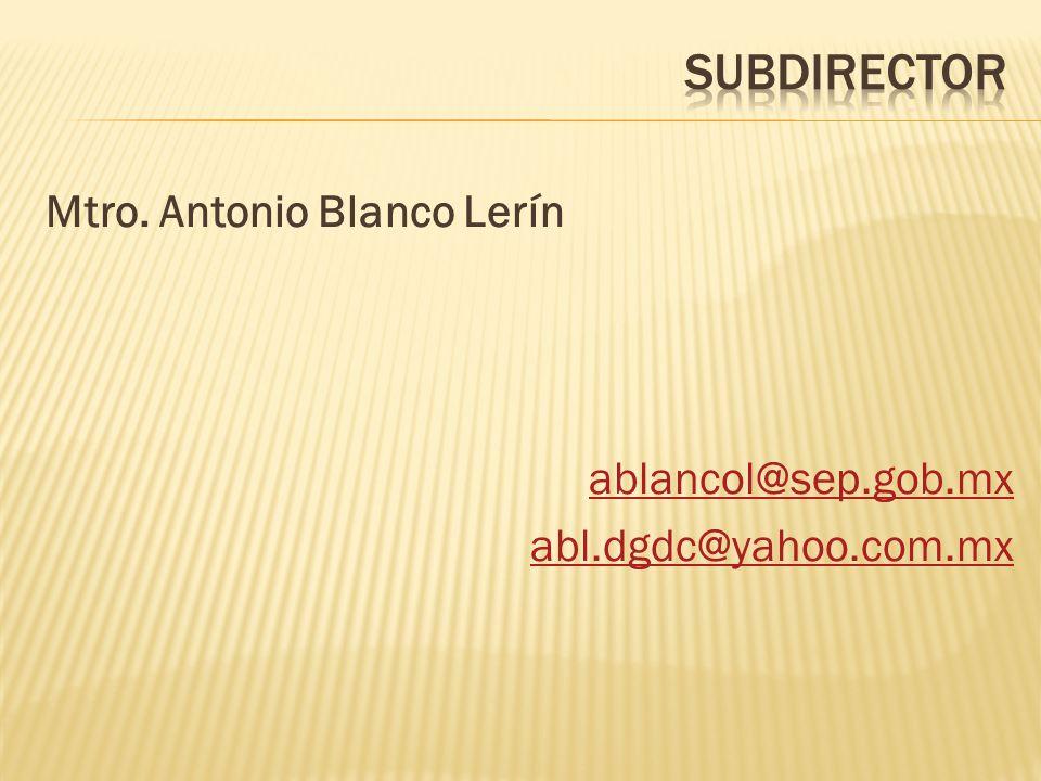 Mtro. Antonio Blanco Lerín ablancol@sep.gob.mx abl.dgdc@yahoo.com.mx