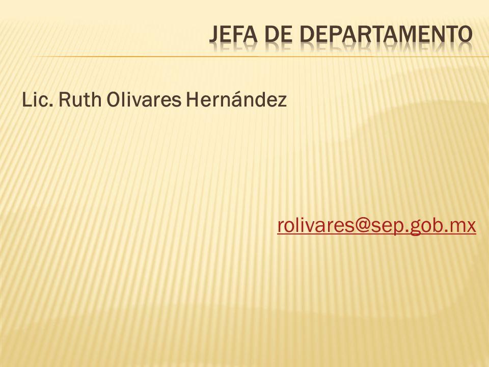 Lic. Ruth Olivares Hernández rolivares@sep.gob.mx