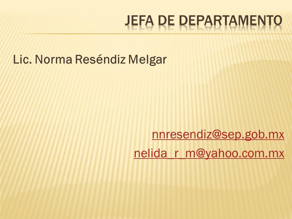Lic. Norma Reséndiz Melgar nnresendiz@sep.gob.mx nelida_r_m@yahoo.com.mx