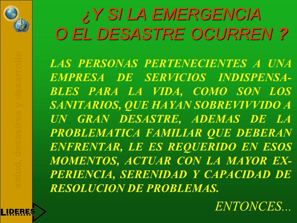 salud, desastres y desarrollo ¿Y SI LA EMERGENCIA O EL DESASTRE OCURREN ? LAS PERSONAS PERTENECIENTES A UNA EMPRESA DE SERVICIOS INDISPENSA- BLES PARA