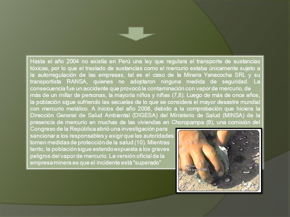 Hasta el año 2004 no existía en Perú una ley que regulara el transporte de sustancias tóxicas, por lo que el traslado de sustancias como el mercurio e