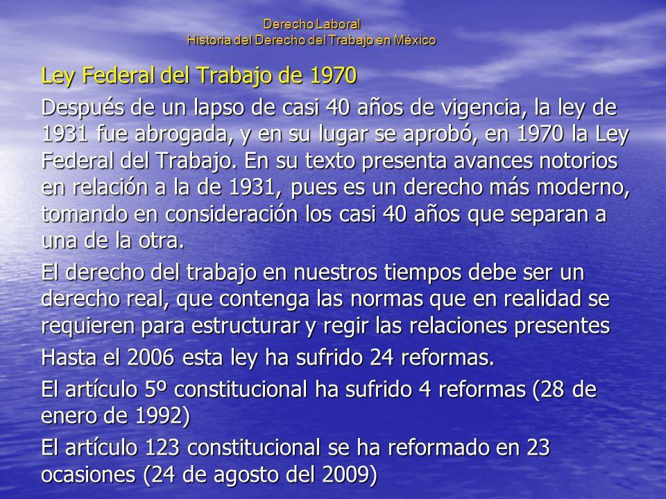 Derecho Laboral Historia del Derecho del Trabajo en México Ley Federal del Trabajo de 1970 Después de un lapso de casi 40 años de vigencia, la ley de