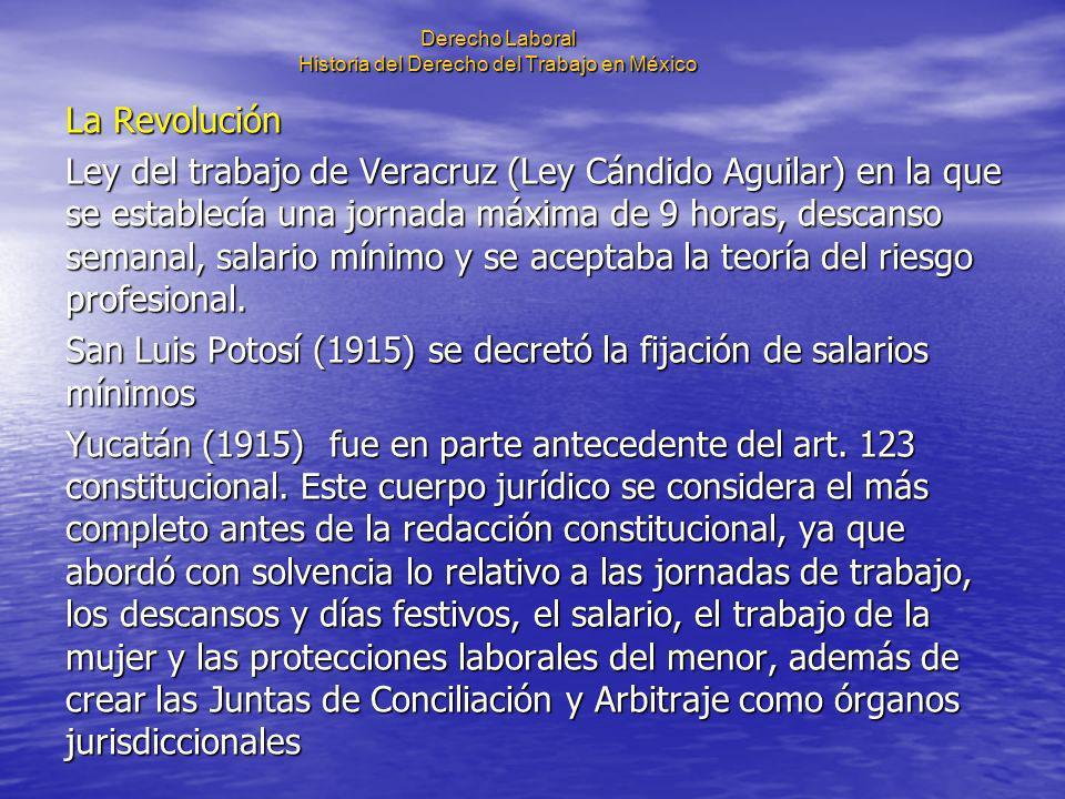 Derecho Laboral Historia del Derecho del Trabajo en México La Revolución Ley del trabajo de Veracruz (Ley Cándido Aguilar) en la que se establecía una