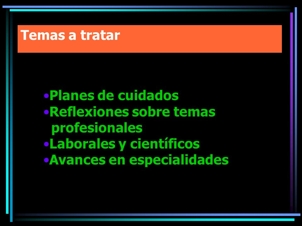 Temas a tratar Planes de cuidados Reflexiones sobre temas profesionales Laborales y científicos Avances en especialidades