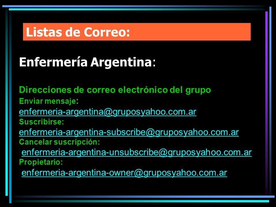 Listas de Correo: Enfermería Argentina: Direcciones de correo electrónico del grupo Enviar mensaje : enfermeria-argentina@gruposyahoo.com.ar Suscribir