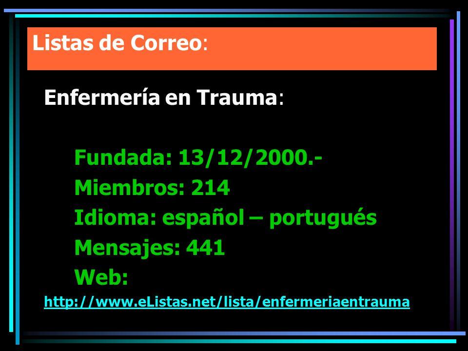 Listas de Correo: Enfermería en Trauma: Fundada: 13/12/2000.- Miembros: 214 Idioma: español – portugués Mensajes: 441 Web: http://www.eListas.net/list