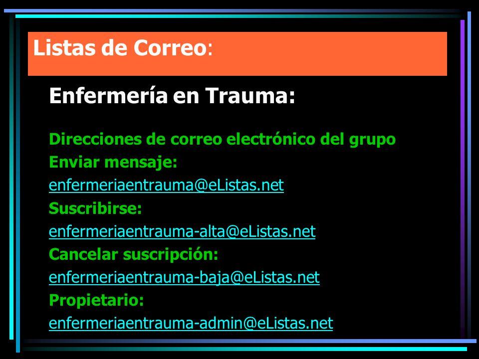Listas de Correo: Enfermería en Trauma: Direcciones de correo electrónico del grupo Enviar mensaje: enfermeriaentrauma@eListas.net Suscribirse: enferm