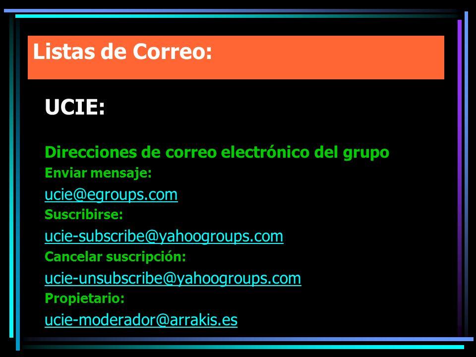 Listas de Correo: UCIE: Direcciones de correo electrónico del grupo Enviar mensaje: ucie@egroups.com Suscribirse: ucie-subscribe@yahoogroups.com Cance