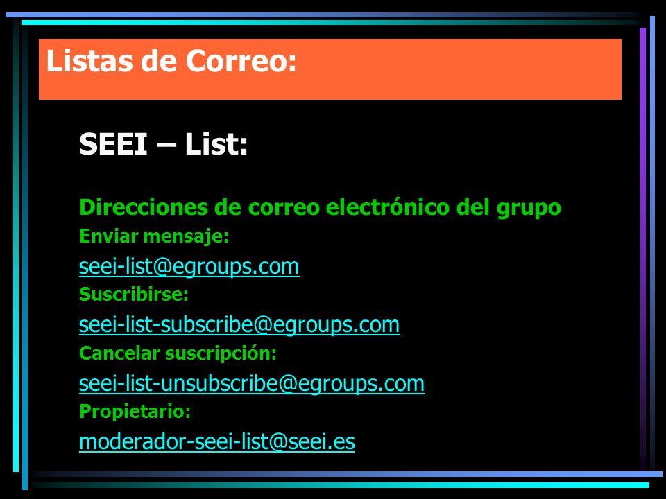 Listas de Correo: SEEI – List: Direcciones de correo electrónico del grupo Enviar mensaje: seei-list@egroups.com Suscribirse: seei-list-subscribe@egro