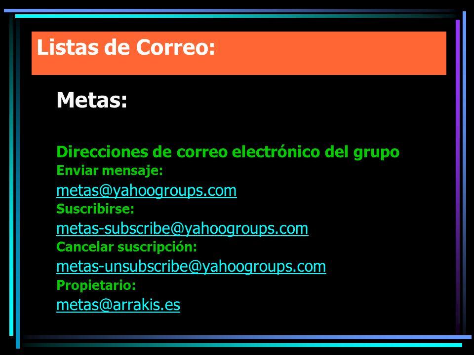 Listas de Correo: Metas: Direcciones de correo electrónico del grupo Enviar mensaje: metas@yahoogroups.com Suscribirse: metas-subscribe@yahoogroups.co