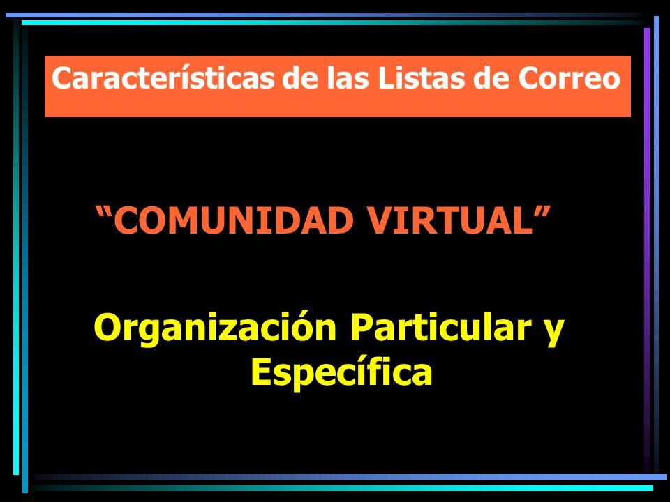 Características de las Listas de Correo COMUNIDAD VIRTUAL Organización Particular y Específica