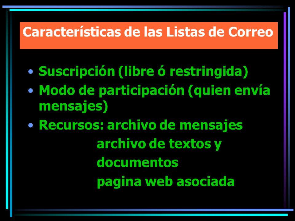 Características de las Listas de Correo Suscripción (libre ó restringida) Modo de participación (quien envía mensajes) Recursos: archivo de mensajes a