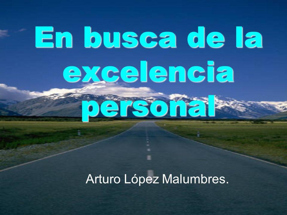 En busca de la excelencia personal Arturo López Malumbres.
