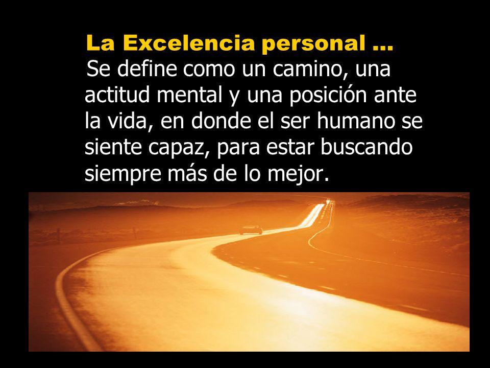 Se define como un camino, una actitud mental y una posición ante la vida, en donde el ser humano se siente capaz, para estar buscando siempre más de l