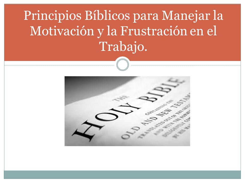 . Principios Bíblicos para Manejar la Motivación y la Frustración en el Trabajo.
