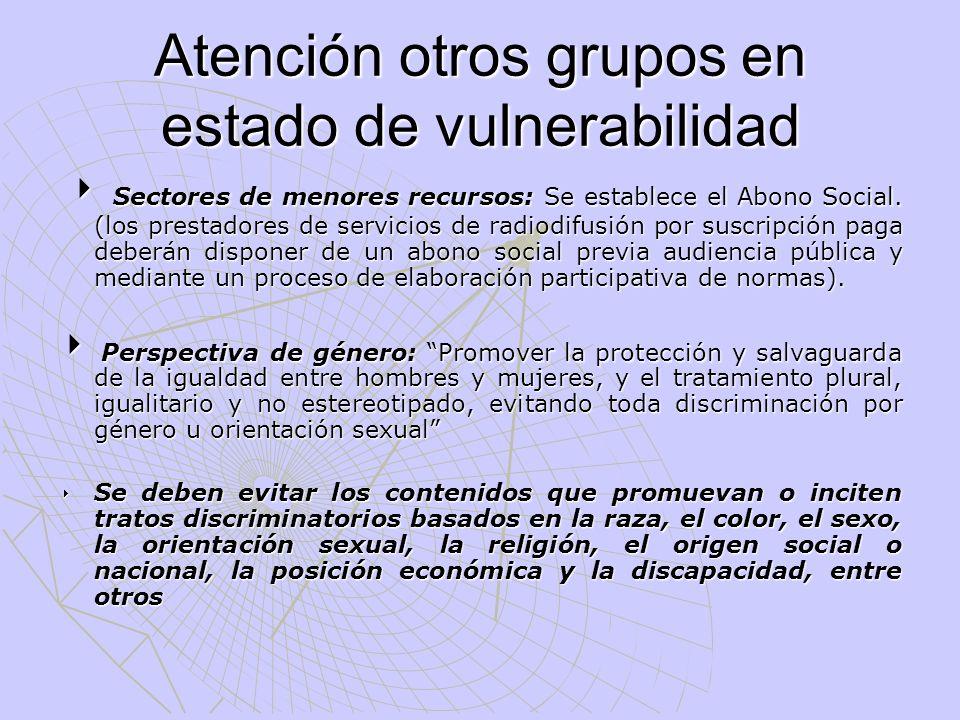 Atención otros grupos en estado de vulnerabilidad Sectores de menores recursos: Se establece el Abono Social. (los prestadores de servicios de radiodi