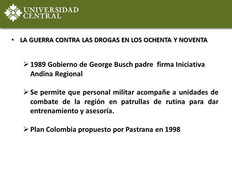 LA GUERRA CONTRA LAS DROGAS EN LOS OCHENTA Y NOVENTA LA GUERRA CONTRA LAS DROGAS EN LOS OCHENTA Y NOVENTA 1989 Gobierno de George Busch padre firma In