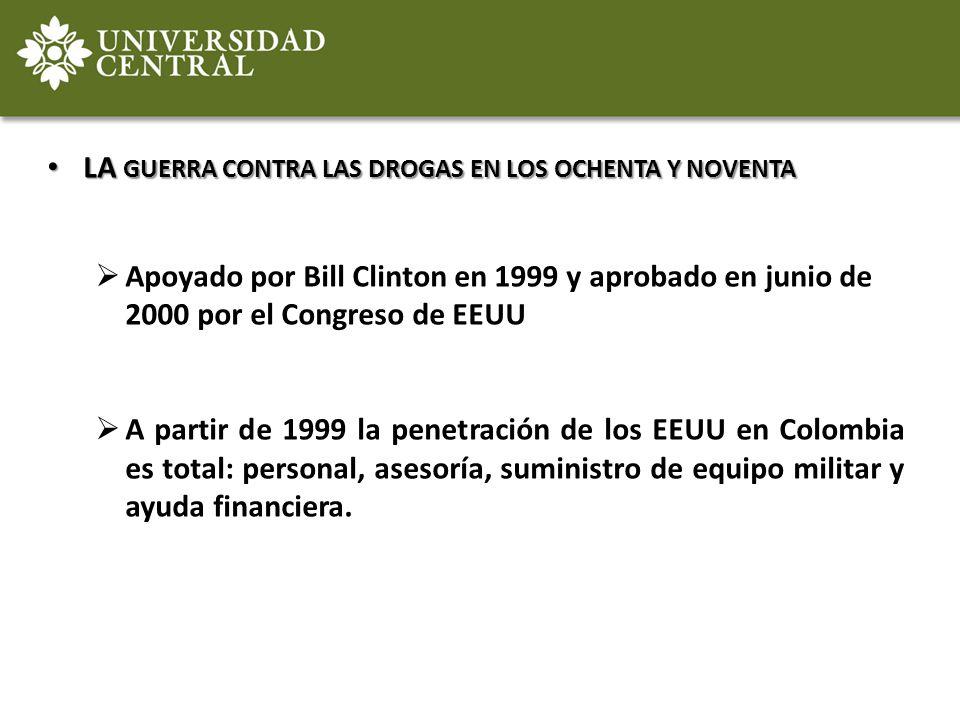 LA GUERRA CONTRA LAS DROGAS EN LOS OCHENTA Y NOVENTA LA GUERRA CONTRA LAS DROGAS EN LOS OCHENTA Y NOVENTA Apoyado por Bill Clinton en 1999 y aprobado
