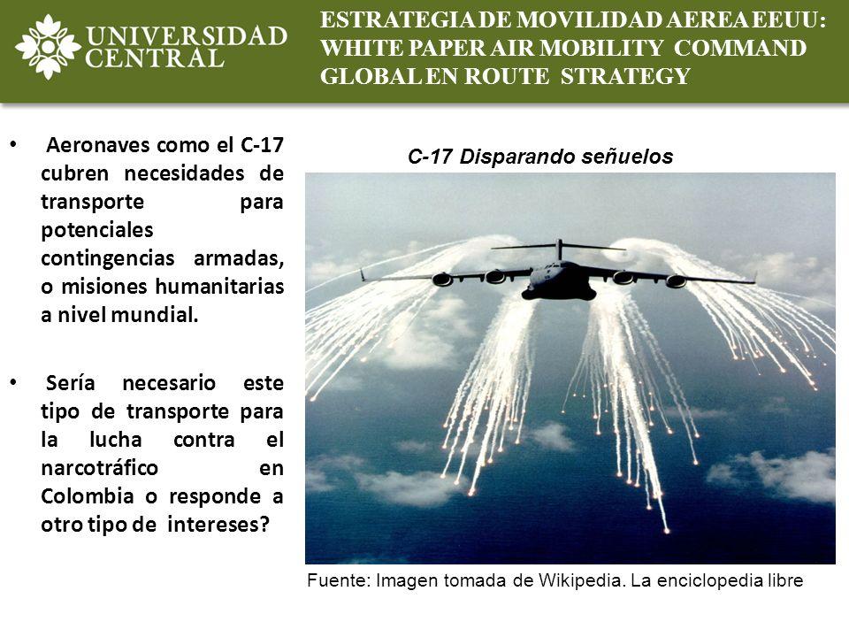 ESTRATEGIA DE MOVILIDAD AEREA EEUU: WHITE PAPER AIR MOBILITY COMMAND GLOBAL EN ROUTE STRATEGY Aeronaves como el C-17 cubren necesidades de transporte