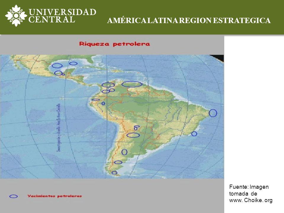 AMÉRICA LATINA REGION ESTRATEGICA Fuente: Imagen tomada de www. Choike. org
