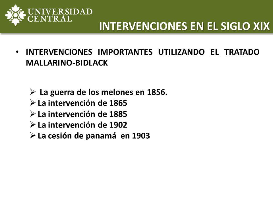 INTERVENCIONES IMPORTANTES UTILIZANDO EL TRATADO MALLARINO-BIDLACK La guerra de los melones en 1856. La intervención de 1865 La intervención de 1885 L