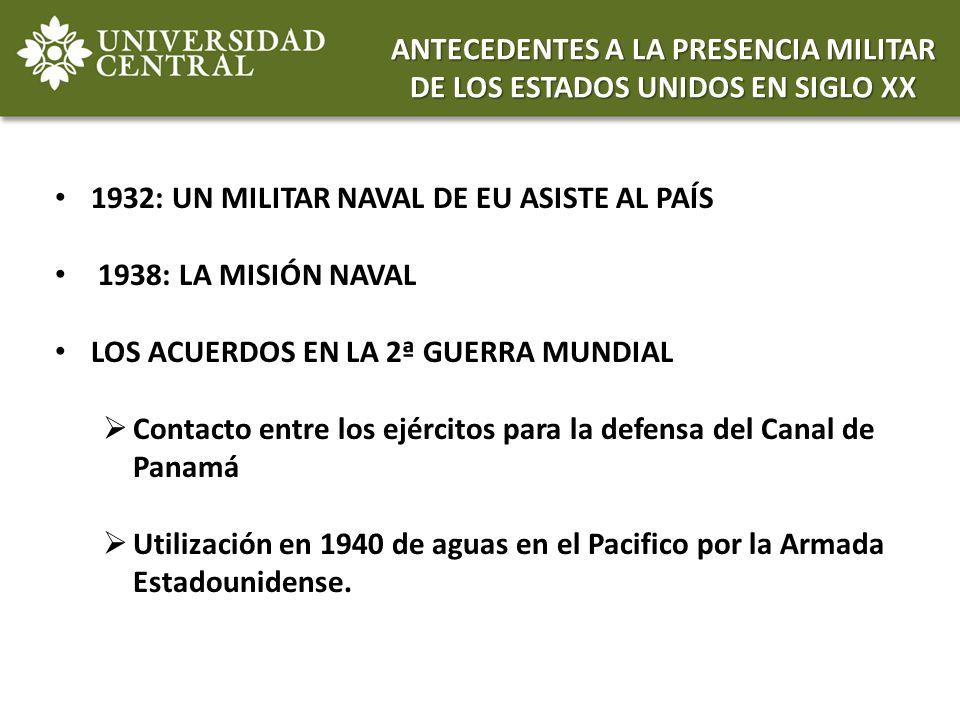 1932: UN MILITAR NAVAL DE EU ASISTE AL PAÍS 1938: LA MISIÓN NAVAL LOS ACUERDOS EN LA 2ª GUERRA MUNDIAL Contacto entre los ejércitos para la defensa de