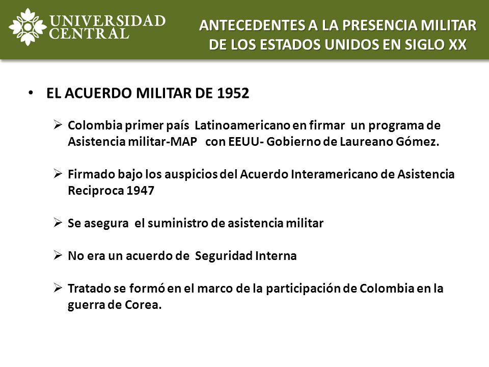 EL ACUERDO MILITAR DE 1952 Colombia primer país Latinoamericano en firmar un programa de Asistencia militar-MAP con EEUU- Gobierno de Laureano Gómez.