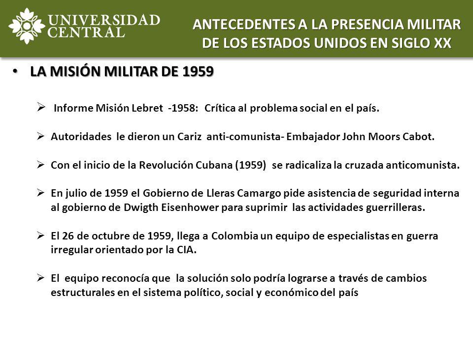LA MISIÓN MILITAR DE 1959 LA MISIÓN MILITAR DE 1959 Informe Misión Lebret -1958: Crítica al problema social en el país. Autoridades le dieron un Cariz