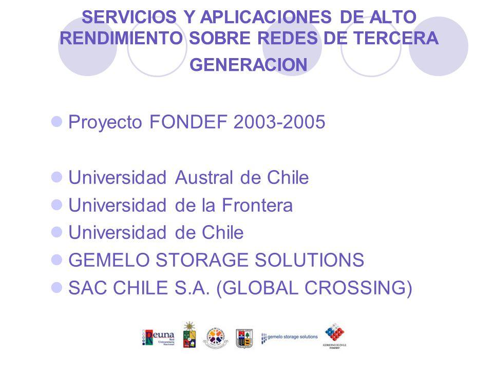 SERVICIOS Y APLICACIONES DE ALTO RENDIMIENTO SOBRE REDES DE TERCERA GENERACION Proyecto FONDEF 2003-2005 Universidad Austral de Chile Universidad de l
